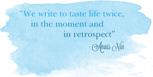 I Ate My Way Through motto - We write to taste life twice, in the moment and in retrospect -- Anais Nin