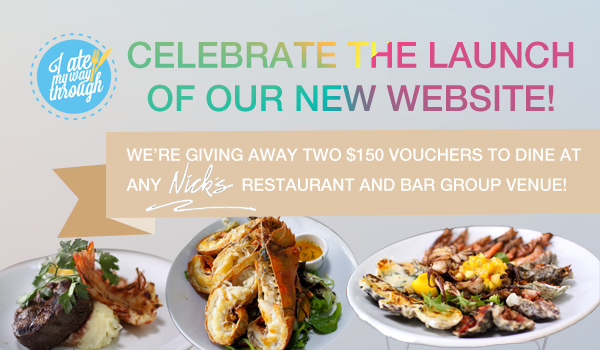 Celebrate the launch of the new I Ate My Way Through and win one of two $150 dining vouchers with Nick's Restaurant and Bar Group